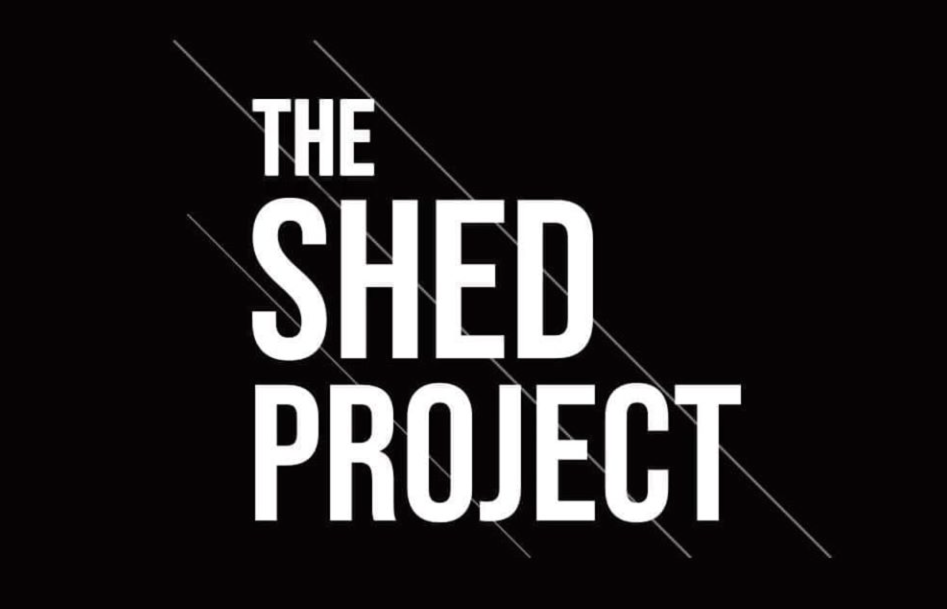 60 SECONDS WITH THE SHED PROJECT